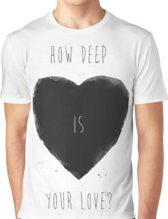 How deep is you love Graphic T-Shirt