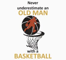 never underestimate an old man with a basketball by jaysalt
