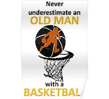 never underestimate an old man with a basketball Poster
