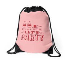 I've got wine let's PARTY! Drawstring Bag