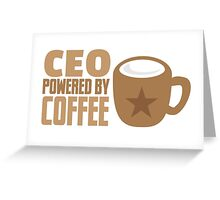 CEO powered by coffee Greeting Card