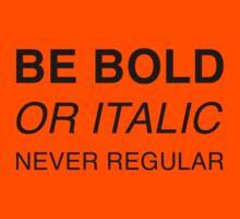 Be bold or italic, never regular Kids Tee