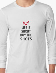 Life is short, buy the shoes Long Sleeve T-Shirt