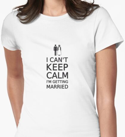 I can't keep calm, I'm getting married Womens Fitted T-Shirt