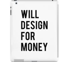 Will design for money iPad Case/Skin