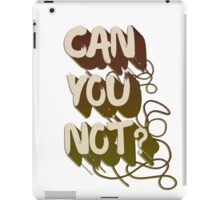 Can you not? iPad Case/Skin