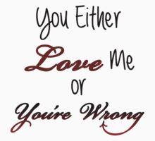 You Either Love Me or You're Wrong Kids Tee