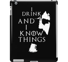 Tyrion Lannister, he drinks and he knows things iPad Case/Skin