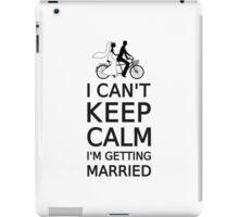 I can't keep calm, I'm getting married iPad Case/Skin