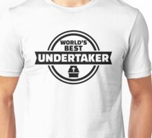 World's best undertaker Unisex T-Shirt