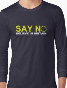 Say NO Believe in Britain Long Sleeve T-Shirt