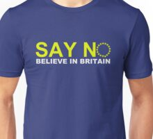 Say NO Believe in Britain Unisex T-Shirt