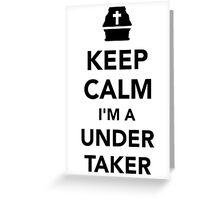 Keep calm I'm a undertaker Greeting Card