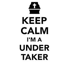 Keep calm I'm a undertaker Photographic Print