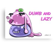 Dumb and Lazy Canvas Print