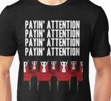 Payin' attention  Unisex T-Shirt