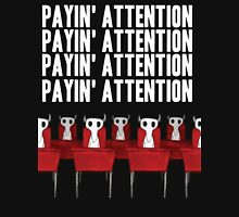 Payin' attention  Unisex T-Shirt
