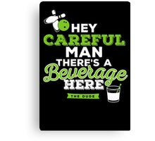 Hey careful man there's a beverage here Canvas Print