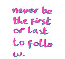 Never be the First or Last to Follow Quote Art Photographic Print