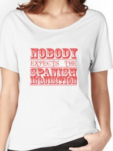 Nobody expects the spanish inquisition Women's Relaxed Fit T-Shirt