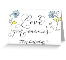 Love your enemies quote Greeting Card