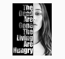 The Dead Are Gone, The Living Are Hungry Unisex T-Shirt