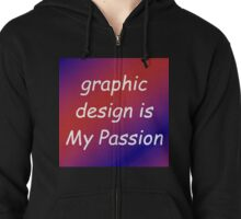 graphic design is My Passion Zipped Hoodie