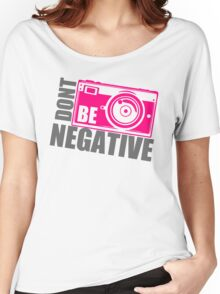 Dont Be Negative Photographer Women's Relaxed Fit T-Shirt