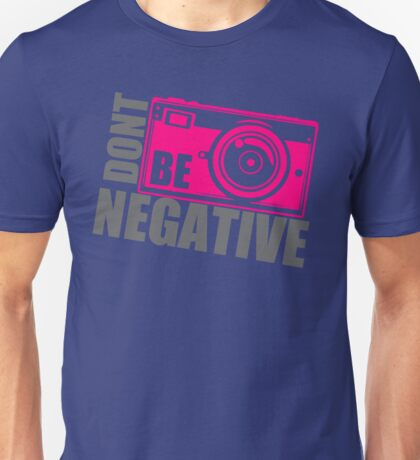 Dont Be Negative Photographer Unisex T-Shirt