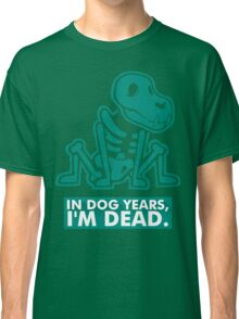 In Dog Years Im Dead Classic T-Shirt