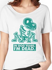 In Dog Years Im Dead Women's Relaxed Fit T-Shirt