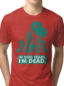 In Dog Years Im Dead Tri-blend T-Shirt