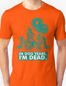 In Dog Years Im Dead Unisex T-Shirt