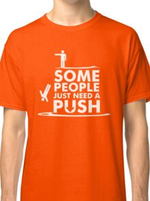 Some People Just Need A Push Classic T-Shirt