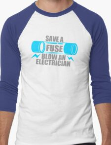 Save A Fuse Blow An Electrician Men's Baseball ¾ T-Shirt