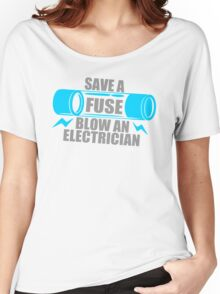 Save A Fuse Blow An Electrician Women's Relaxed Fit T-Shirt