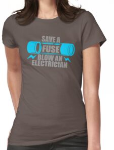 Save A Fuse Blow An Electrician Womens Fitted T-Shirt