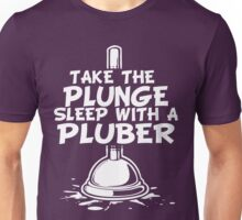 Take The Plunge Sleep With A Plumber Unisex T-Shirt