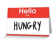 HELLO I'M HUNGRY Greeting Card