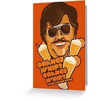 Orange Whip? Greeting Card
