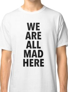 We are all mad here. (1) Classic T-Shirt