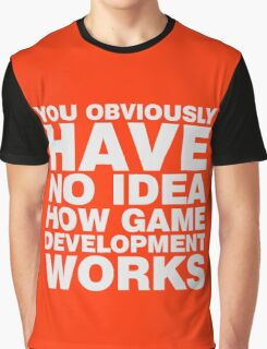 You obviously have no idea how game development works. Graphic T-Shirt
