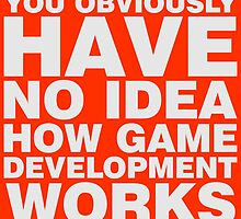 You obviously have no idea how game development works. by Smallbrainfield