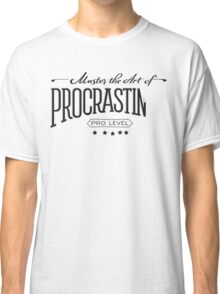Master the Art of Procrastination Classic T-Shirt