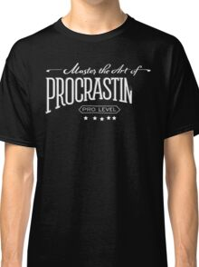 Master the Art of Procrastination / White Classic T-Shirt