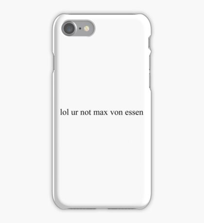 lol ur not max von essen iPhone Case/Skin