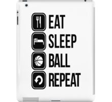 EAT, SLEEP, BALL and REPEAT iPad Case/Skin