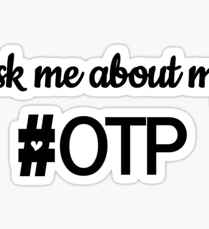 Ask me about my OTP Sticker