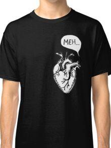 "Heart- ""Meh..."" Classic T-Shirt"