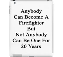 Anybody Can Become A Firefighter But Not Anybody Can Be One For 20 Years  iPad Case/Skin